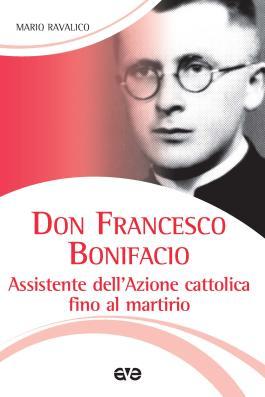 Francesco Bonifacio. Assistente dell'Azione cattolica fino al martirio
