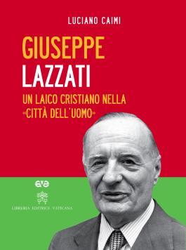 Giuseppe Lazzati. Un laico cristiano nella «città dell'uomo»