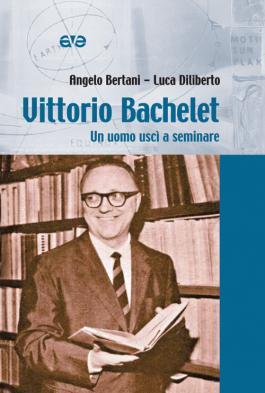Vittorio Bachelet. Un uomo uscì a seminare